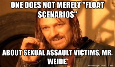 "One does not merely ""float scenarios"" about sexual assault victims, Mr. Weide."